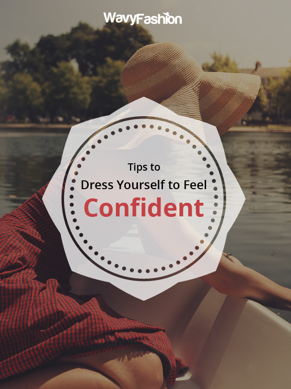 Tips to Dress Yourself to Feel Confident